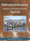 Wild Cattle, Wild Country: Old Mates and Memories from the Top End by Anne Marie Ingham (Hardback, 2009)