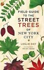 Field Guide to the Street Trees of New York City by Leslie Day (Hardback, 2011)