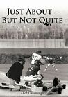 Just About - but Not Quite by Dick Cavenaugh 9781456752606 Paperback 2011