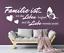 X4568-Wandtattoo-Spruch-Familie-ist-wo-das-Leben-Liebe-Sticker-Wandaufkleber Indexbild 1