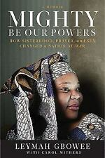 Mighty Be Our Powers: How Sisterhood, Prayer, and Sex Changed a Nation at War L