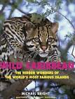Wild Caribbean: The Hidden Wonders of the World's Most Famous Islands by Michael Bright (Paperback, 2007)