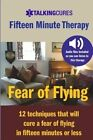 Fear of Flying - Fifteen Minute Tharapy: 12 Techniques That Will Cure a Fear of Flying in Fifteen Minutes or Less by James Brackin (Paperback / softback, 2013)