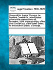 Charge of Mr. Justice Wayne of the Supreme Court of the United States: Given on the Fourteenth Day of November, 1859, to the Grand Jury of the Sixth Circuit Court of the United States, for the Southern District of Georgia. by Gale, Making of Modern Law (Paperback / softback, 2011)