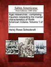 Algic Researches: Comprising Inquiries Respecting the Mental Characteristics of North American Indians. Volume 1 of 2 by Henry Rowe Schoolcraft (Paperback / softback, 2012)