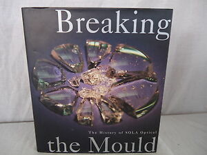 BREAKING-THE-MOULD-The-History-of-SOLA-Optical-RARE-1st-Ed-2000-H-C-D-J-73TT