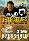 Deadly Detectives: Top Tips to Track Wildlife by Steve Backshall (Paperback, 2014)