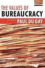 The Values of Bureaucracy by Oxford University Press (Paperback, 2005)