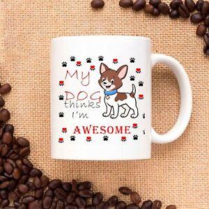 My Dog thinks I am Awesome Ceramic Coffee Mug Tea Cup