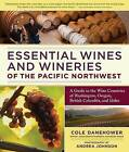 Essential Wines and Wineries of the Pacific Northwest: A Guide to the Wine Countries of Washington, Oregon, British Columbia, and Idaho by Andrea Johnson, Cole Danehower (Paperback, 2010)