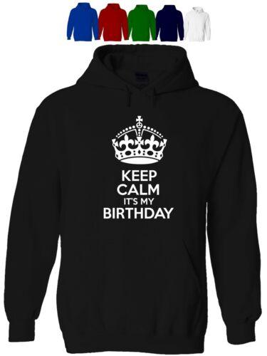 Keep calm it/'s my birthday men/'s hoody hoodie funny birthday humour gift