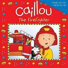 Caillou: The Firefighter by Editions Chouette (Paperback, 2013)