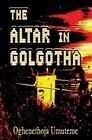 The Altar in Golgotha by Pst Oghenethoja Umuteme (Paperback / softback, 2014)