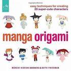 Manga Origami: Easy Techniques for Creating 20 Super-Cute Characters by Seth Friedman, Marcio Hideshi Noguchi (Paperback, 2016)