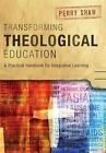 Transforming Theological Education: A Practical Handbook for Integrative Learning by Perry Shaw (Paperback, 2014)