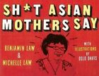 Sh*t Asian Mothers Say by Benjamin Law, Michelle Law (Paperback, 2014)