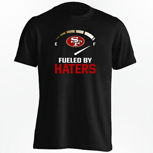 San Francisco 49ers Fueled By Haters T-Shirt - NFL Shirt - S-5XL