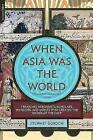 When Asia Was the World: Traveling Merchants, Scholars, Warriors, and Monks Who Created the  Riches of the  East by Stewart Gordon (Paperback, 2009)