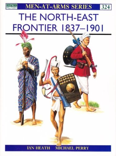 OSPREY BOOK 324 THE NORTH-EAST FRONTIER 1837-1901