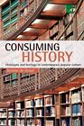 Consuming History : Historians and Heritage in Contemporary Popular Culture by Jerome De Groot (2008, Paperback)
