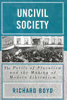 Uncivil Society: The Perils of Pluralism and the Making of Modern Liberalism by Richard Boyd (Hardback, 2004)