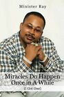 Miracles Do Happen Once in a While (I Got One) by Minister Ray (Paperback / softback, 2013)