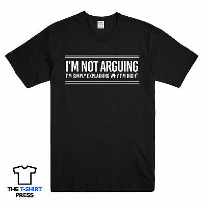 I'm Not Arguing Funny Slogan Printed Mens T-Shirt Tee Novelty Gift Idea