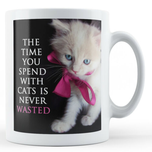 Printed Mug Time Spend With Cats Not Wasted