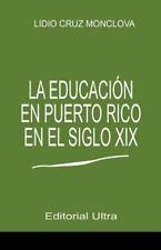 La Educacion en Puerto Rico en el Siglo 19 by Lidio Cruz-Monclova (2014,...