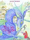 Tell Me a Dragon by Jackie Morris (2017, Hardcover)