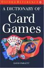 Oxford Quick Reference: A Dictionary of Card Games by David Parlett (1992, UK-Paperback)