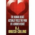 The Human Heart Actually Feels the Pain of a Broken Heart by D J Orozco-Collins (Paperback / softback, 2011)