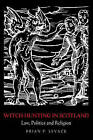 Witch-hunting in Scotland: Law, Politics and Religion by Brian P. Levack (Paperback, 2007)