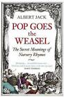 Pop Goes the Weasel: The Secret Meanings of Nursery Rhymes by Albert Jack (Paperback, 2010)