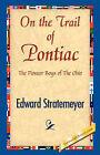 On the Trail of Pontiac by Edward Stratemeyer (Paperback / softback, 2007)