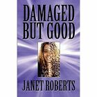 Damaged but Good 9781611026436 by Janet Roberts Paperback