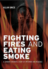 Fighting Fires and Eating Smoke: A London Fireman's Story of Infernos-ExLibrary