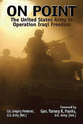 ON POINT: THE UNITED STATES ARMY IN OPERATION IRAQI FREEDOM., Fontenot, Col. Gre