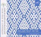 Anthology of Folk Music: Belarusian Music von Maria Avtukhovich,Raisa Golovko,Frauenchor Minsk (2013)