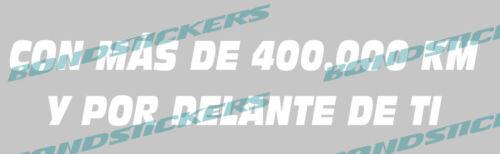 Vinilo de corte STICKER PEGATINA DECAL CON MAS DE 400.000 KM Y POR DELANTE DE TI
