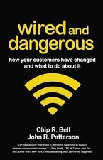 Wired and Dangerous : How Your Customers Have Changed and What to Do about It