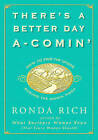 There's a Better Day a-Comin': How to Find the Upside During the Down Times by Ronda Rich (Hardback, 2012)