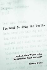 You Must Be from the North : Southern White Women in the Memphis Civil Rights...