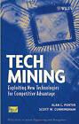Tech Mining: Exploiting New Technologies for Compe Titive Advantage: Exploiting New Technologies for Competitive Advantage by Alan L. Porter, Scott W. Cunningham (Hardback, 2004)