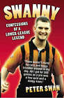 Swanny: Confessions of a Lower League Legend by Peter Swan (Hardback, 2008)