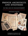French Architects and Engineers in the Age of Enlightenment by Antoine Picon (Paperback, 2009)