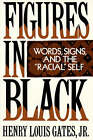 Figures in Black: Words, Signs and the Racial Self by Henry Louis Gates (Paperback, 1990)