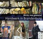 Nicht von gestern! Handwerk in Brandenburg (2016, Gebundene Ausgabe)