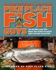 In the Kitchen with the Pike Place Fish Guys: 100 Recipes and Tips from the World-Famous Crew of Pike Place Fish by Bryan Jarr, The Crew of Pike Place Fish, Leslie Miller (Hardback, 2013)