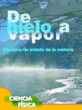 de Hielo a Vapor (Ice to Steam) (Exploremos la Ciencia) (Spanish Edition)